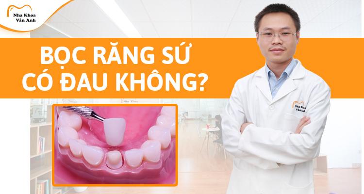 Bọc răng sứ có đau không? Tác hại của răng sứ?